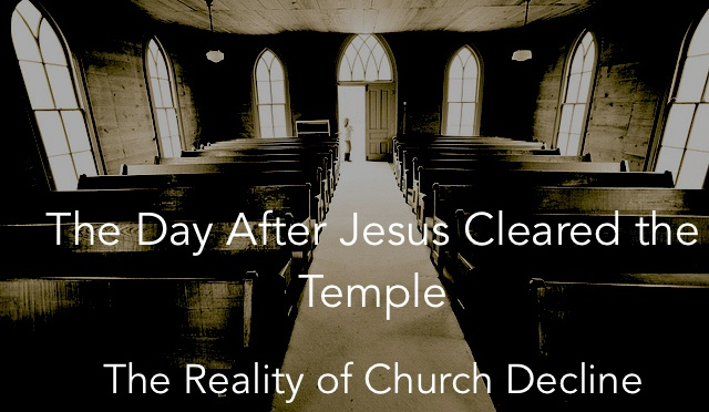 The Day After Jesus Cleared the Temple – The reality of church decline