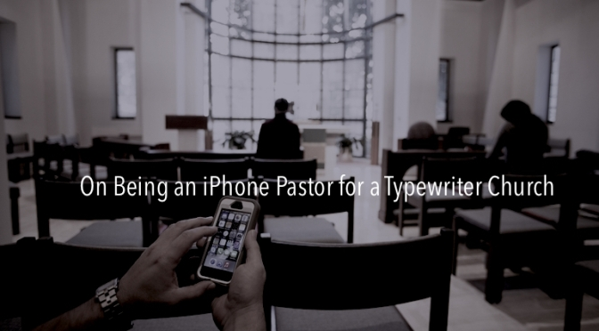On Being an iPhone Pastor for a Typewriter Church