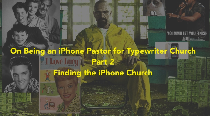 On Being an iPhone Pastor for a Typewriter Church Part 2: Finding the iPhone Church