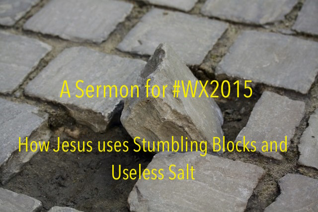 A Sermon on WX 2015: How Jesus uses Stumbling Blocks and Useless Salt