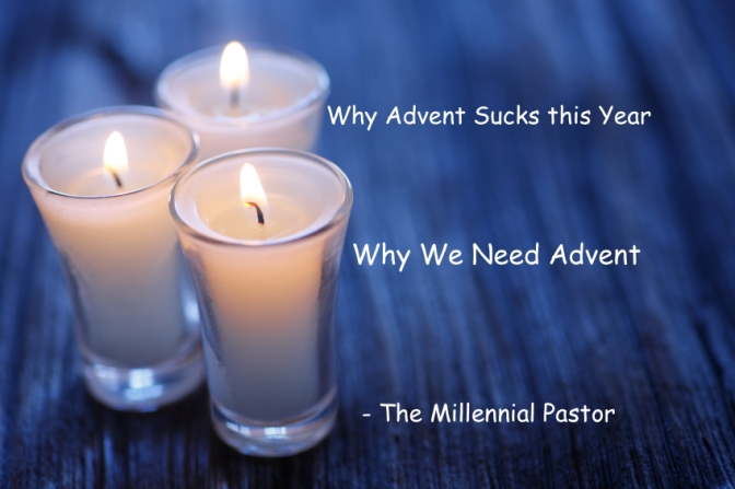 Why Advent Sucks this Year – Why We Need Advent