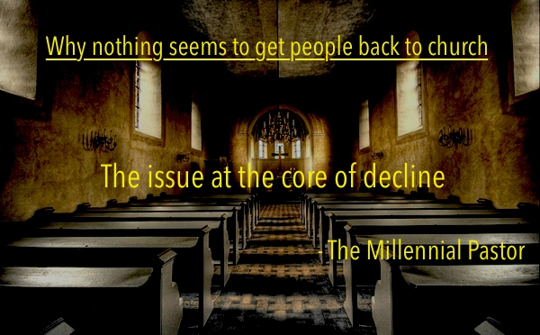 Why nothing seems to get people back to church – The issue at the core of decline