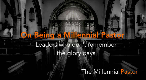 On Being a Millennial Pastor – Leaders who don't remember the glory days
