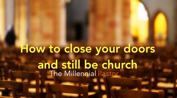 HOW TO CLOSE YOUR DOORS AND  STILL BE CHURCH: COVID-19 Pastoral Letter